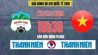 FULL   Hoàng Anh Gia Lai vs Tuyển chọn Việt Nam   U19 Quốc tế 2018