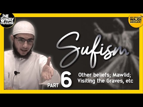 Sufism 6/12 (Other beliefs; Mawlid; Visiting the Graves, etc)