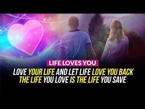 Life Loves You - Love Your Life and Let Life Love Your Back