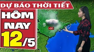Dự báo thời tiết hôm nay mới nhất ngày 12/5 | Dự báo thời tiết 3 ngày tới