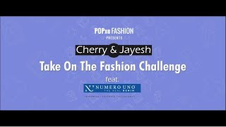 Cherry & Jayesh Take On The Fashion Challenge - POPxo Fashion