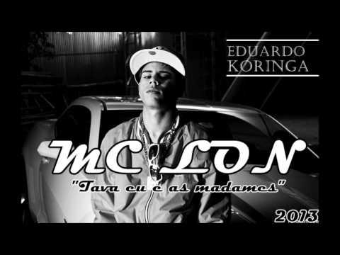 Baixar MC LON - TAVA EU E AS MADAME - 2013~2014 ( FERRUGEM DJ E DJ PUFF ) EDUARDO KORINGA