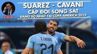 SUAREZ - CAVANI   CẶP SONG SÁT ĐÁNG SỢ NHẤT COPA AMERICA 2019