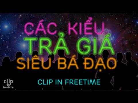 [Official] Các Kiểu Trả Giá Siêu Bá Đạo - [Clip in Freetime]