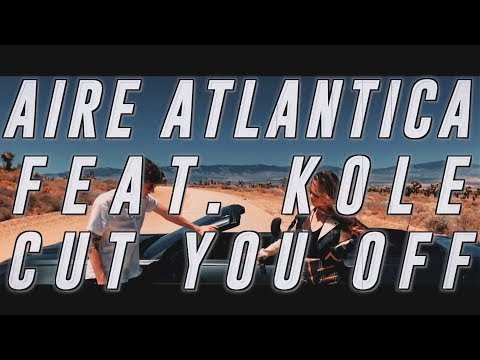 Aire Atlantica - Cut You Off (feat. KOLE) [Official Lyric Video]