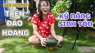 Mai An Thơ Lạc Giữa Đảo Hoang Phần 2: Kỹ Năng Sinh Tồn