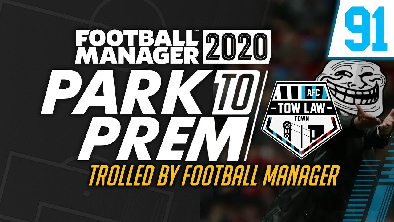 Park To Prem FM20 | Tow Law Town #91 - Trolled By FM | Football Manager 2020