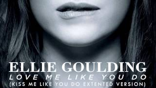 Love Me Like You Do (Kiss Me Like You Do Extended Version) Ellie Goulding