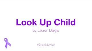 5-Look Up Child by Lauren Daigle (Lyric Video) #DV