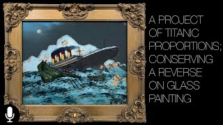 A Project of Titanic Proportions; Conserving a Reverse on Glass Painting