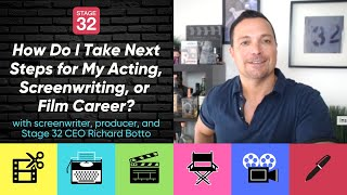 How Do I Take Next Steps for My Acting, Screenwriting, or Film Career? (by Richard Botto)