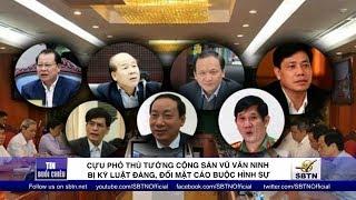 Cựu phó thủ tướng CSVN Vũ Văn Ninh bị kỷ luật đảng, đối mặt cáo buộc hình sự