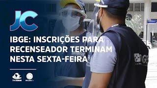 IBGE: com mais de 181 mil vagas, inscrições para recenseador terminam nesta sexta-feira