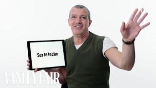 Antonio Banderas Teaches You Spanish Slang | Vanity Fair