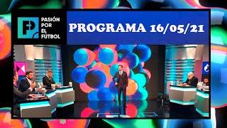 Pasión por el fútbol - Programa 16/05/21: CUARTOS DE FINAL de la Copa de la Liga Profesional