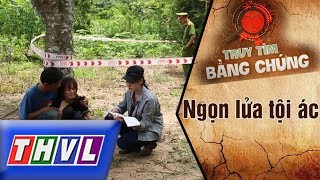 THVL   Truy tìm bằng chứng - Tập 30: Ngọn lửa tội ác
