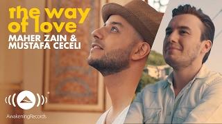 Maher Zain & Mustafa Ceceli - The Way of Love