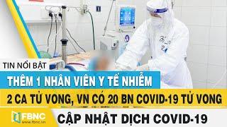 Covid-19 hôm nay (virus Corona): Thêm 2 ca tử vong, 22 ca nhiễm mới - dịch diễn biến phức tạp   FBNC