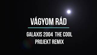 Galaxis - Vágyom rád  (The cool projekt remix)