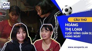 On Sports   Hoàng Thị Loan - nhà vô địch bóng đá nữ Sea Games 30 và cuộc sống giản dị hằng ngày