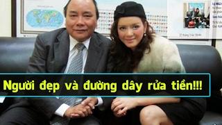 Chấn động: Diễn viên Lý Nhã Kỳ dính líu đường dây rửa tiền cho Nguyễn Xuân Phúc, Trương Tấn Sang