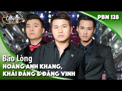 PBN 128 | Khải Đăng, Hoàng Anh Khang, Đăng Vinh - Bão Lòng