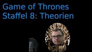 Game of Thrones: Meine Theorien zur 8. und finalen Staffel