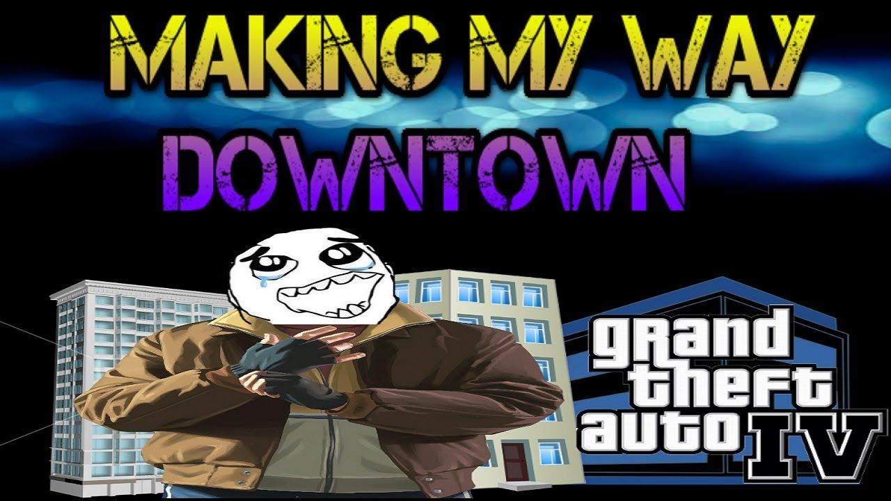 Gta 4 Making My Way Downtown
