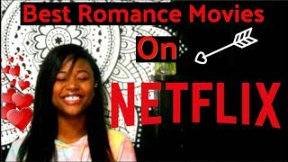Best Romance Movies on Netflix (2018 MUST WATCH)