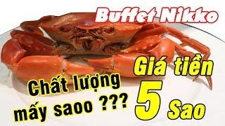 Review Buffet Nikko - Giá tiền 5 SAO, chất lượng mấy SAO ???