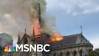 Witness Says Notre Dame Cathedral 'Completely Engulfed' In Flames | Velshi & Ruhle | MSNBC