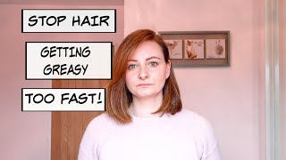 STOP HAIR GETTING GREASY TOO QICKLY