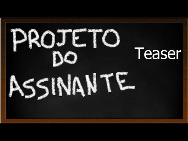 PROJETO DO ASSINANTE | Teaser