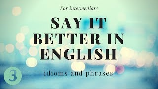 For intermediate   Say it better in English   idioms and phrases   part 3