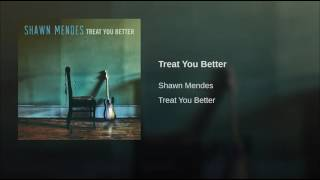 Shawn Mendes - Treat You Better (Audio)