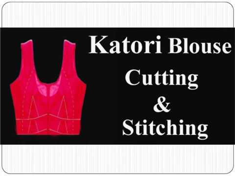Katori Blouse Cutting and Stitching Videos - Designer Blouse Patterns Tutorial
