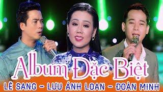 Lê Sang, Lưu Ánh Loan, Đoàn Minh - LK Sao Không Thấy Anh Về - Tuyệt Đỉnh Nhạc Vàng Bolero 2019