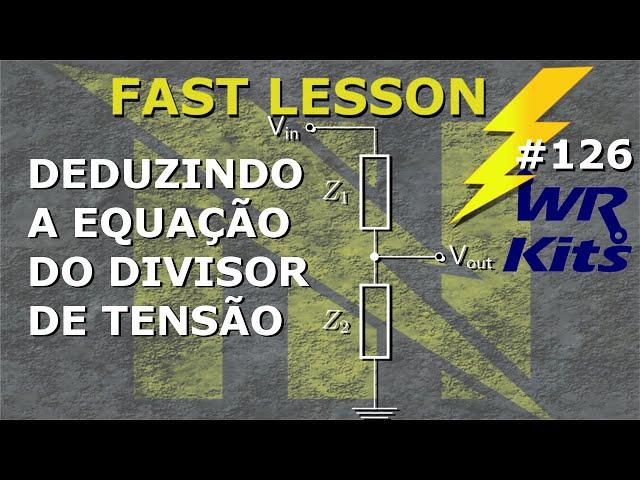 COMO DEDUZIR A EQUAÇÃO DO DIVISOR DE TENSÃO | Fast Lesson #126