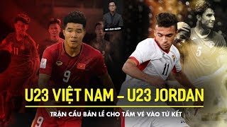 U23 VIỆT NAM - U23 JORDAN | TRẬN CẦU BẢN LỀ CHO TẤM VÉ VÀO TỨ KẾT