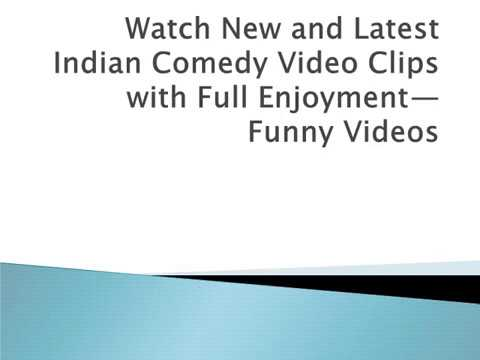 Watch New and Latest Indian Comedy Video Clips with Full Enjoyment