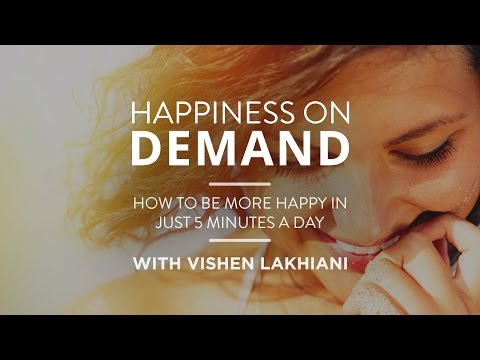Happiness on Demand - How to Be More Happy in Just 5 Minutes a Day