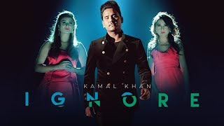 Ignore – Kamal Khan