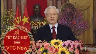 Lời chúc Tết của Tổng Bí Thư, Chủ tịch nước Nguyễn Phú Trọng   VTC Now