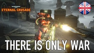Warhammer 40k: Eternal Crusade - There is only War