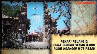 Penari Rejang di Pura Gunung Sekar Ilang, Alihe Nganggo Wot Pesak