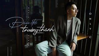 ĐAU ĐỂ TRƯỞNG THÀNH | ONLYC | OFFICIAL MV