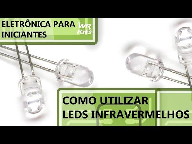 COMO UTILIZAR LEDS INFRAVERMELHOS | Eletrônica para Iniciantes #093
