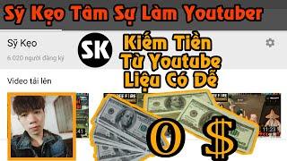 [Sỹ Kẹo Vlog] Kiếm Tiền Từ Youtube Liệu Có Dễ ?