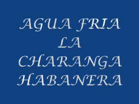 AGUA FRIA LA CHARANGA HABANERA