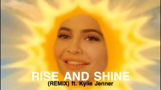 Rise and Shine (REMIX) ft. Kylie Jenner